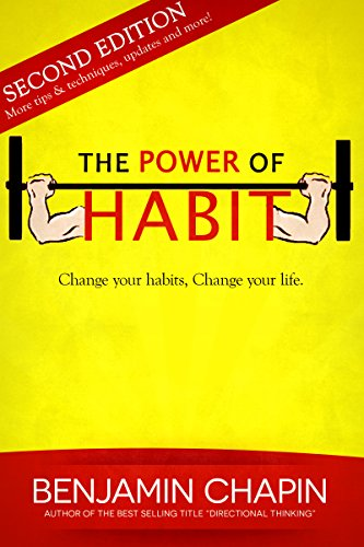 Benjamin Chapin - The Power Of Habit: How to Create Good Habits & Break Bad Habits