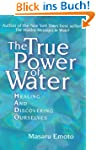 True Power of Water: Healing and Disc...