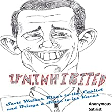 Uninhibited: Scott Walker Rises to the Capitol and Brings a State to Its Knees (       UNABRIDGED) by Anonymous Satirist Narrated by Carl A. Feldman Jr.