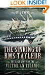 The Sinking of RMS Tayleur : The Lost...