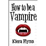 How To Be A Vampire ~ Kiera Flynn