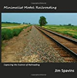 Minimalist Model Railroading: Capturing the Essence of Railroading