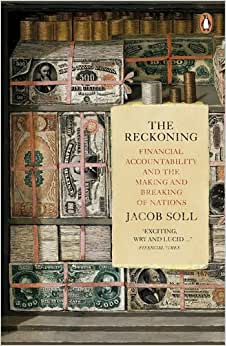 The Reckoning: Financial Accountability And The Making And Breaking Of Nations