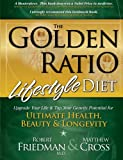 img - for The Golden Ratio Lifestyle Diet: Upgrade Your Life & Tap Your Genetic Potential for Ultimate Health, Beauty & Longevity book / textbook / text book