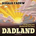Dadland: A Journey into Uncharted Territory Hörbuch von Keggie Carew Gesprochen von: Pippa Haywood, Robert Bathurst, Tom Golding, Dermot Crowley