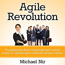 Agile Project Management: Agile Revolution, Beyond Software Limits: A Practical Guide to Implementing Agile Outside Software Development (Agile Business Leadership, Book 4) (       UNABRIDGED) by Michael Nir Narrated by Barbara H. Scott