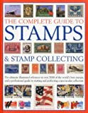 img - for The Complete Guide to Stamps & Stamp Collecting: The ultimate illustrated reference to over 3000 of the world's best stamps, and a professional guide ... and perfecting a spectacular collection book / textbook / text book