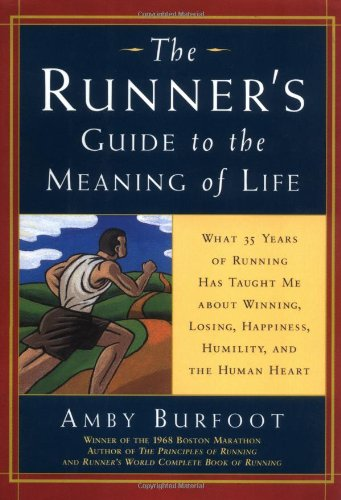 The Runner's Guide to the Meaning of Life: What 35 Years of Running Have Taught Me About Winning, Losing, Happiness, Hum
