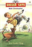 Soccer 'Cats #8: You Lucky Dog (0316142387) by Christopher, Matt