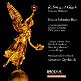 Ruhm Und Glueck - Fame and Happiness - Birthday Cantatas Bwv 36a 66a