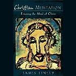 Christian Meditation: Entering the Mind of Christ | James Finley