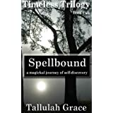 Timeless Trilogy, Book Two, Spellbound ~ Tallulah Grace