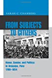 Sarah C. Chambers From Subjects to Citizens: Honor, Gender, and Politics in Arequipa, Peru, 1780-1854
