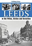 img - for Leeds, in the Fifties, Sixties and Seventies by Yorkshire Evening Post (2012) Paperback book / textbook / text book