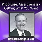 Phob-Ease: Assertiveness: Getting What You Want | [Howard Leibgold]