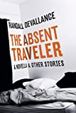 The Absent Traveler: A Novella and Other Stories