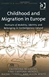 Caitríona Ní Laoire Childhood and Migration in Europe (Studies in Migration and Diaspora)