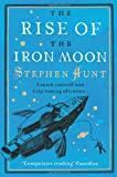 Stephen Hunt The Rise of the Iron Moon