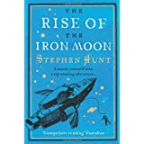 The Rise of the Iron Moonby Stephen Hunt