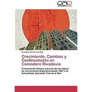 Crecimiento, Cambios y Continuidades en Comodoro Rivadavia: Crecimiento Urbano a través de las etapas de la Economía...