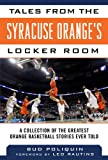 Tales from the Syracuse Orange's Locker Room: A Collection of the Greatest Orange Basketball Stories Ever Told (Tales from the Team)