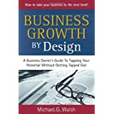Business Growth by Design: A Business Owner's Guide to Tapping Your Potential Without Getting Tapped Outby Michael G. Walsh