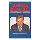 Let's Get through Wednesday : My 25 Years with ITN / Reginald Bosanquet with Wallace Reyburn