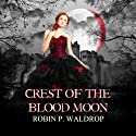 Crest of the Blood Moon: The Blood Moon Series Audiobook by Robin P. Waldrop Narrated by Elizabeth Siedt