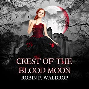 Crest of the Blood Moon: The Blood Moon Series | [Robin P. Waldrop]