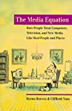 The Media Equation: How People Treat Computers, Television, and New Media like Real People and Places (CSLI Lecture Notes)