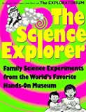 The Science Explorer: The Best Family Activities and Experiments from the World's Favorite Hands-On Science Museum (Exploratorium Science-At-Home Book) (0805045368) by Pat Murphy