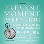 Present Moment Parenting: The Guide to a Peaceful Life with Your Intense Child | Tina Feigal