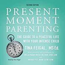 Present Moment Parenting: The Guide to a Peaceful Life with Your Intense Child Audiobook by Tina Feigal Narrated by Tina Feigal