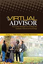 The Virtual Advisor: Successful Strategies for Getting Into Graduate School in Psychology