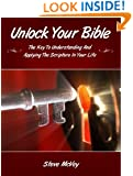 UNLOCK YOUR BIBLE:  The Key to Understanding  and Applying the Scriptures in Your Life