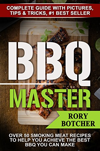 BBQ Master: Over 50 Smoking Meat Recipes To Help You Achieve The Best BBQ You Can Make by Rory Botcher
