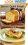 Savory Quick Breads: Muffins, Quick B...