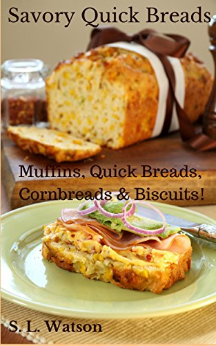 Savory Quick Breads: Muffins, Quick Breads, Cornbreads & Biscuits! (Southern Cooking Recipes Book 14) by S. L. Watson