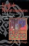 English Reformations: Religion, Politics, and Society under the Tudors: Religion, Politics and Society Under the Tudors