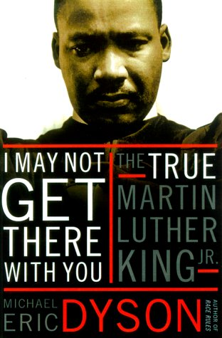 I May Not Get There with You: The True Martin Luther King, Jr., MICHAEL ERIC DYSON