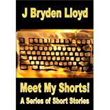 Meet My Shorts! (A Series of Short Stories)by J Bryden Lloyd