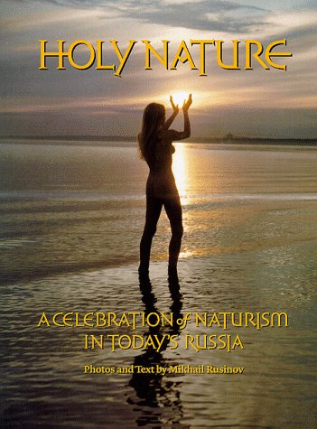 Naturism in Russia http://bookflavor.com/holy-nature-a-celebration-naturism-todays-russia-mikhail-rusinov-0966460901