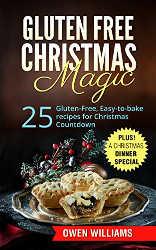 Gluten-Free Christmas Magic: 25 Gluten-Free, Easy-to-bake, Low-Fat,Low-Carb, VEGAN Recipes for Christmas Countdown: Plus! A Christmas Dinner Special by Owen Williams