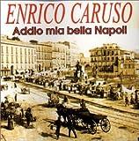 Addio Mia Bella Napoli Enrico Caruso