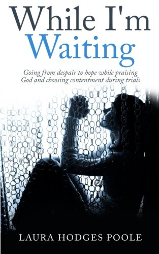 While I'm Waiting: Going from despair to hope while praising God and choosing contentment