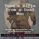 Take a Rifle from a Dead Man | Larry Matthews