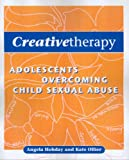 Creative Therapy: Adolescents Overcoming Child Sexual Abuse cover image