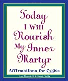Today I Will Nourish My Inner Martyr: Affirmations for Cynics (0761514236) by Sarah Wells