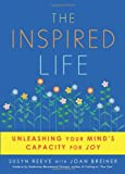 The Inspired Life: Unleashing Your Minds Capacity for Joy