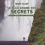 Le plus grand des secrets: Au-delà de l'abondance, trouver la plénitude de la vie | Marc Allen